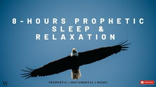 8 - Hours Prophetic Worship Music | Instrumental Sleep and Relaxation Music