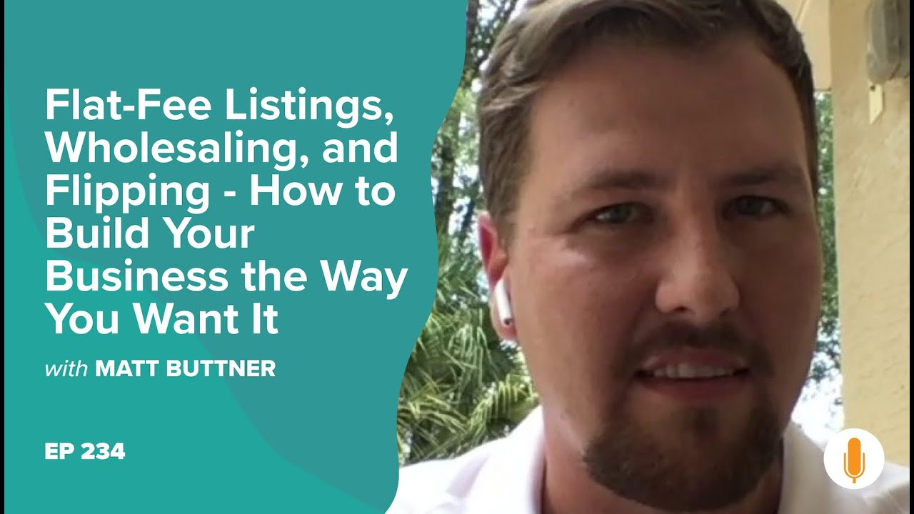 Flat-Fee Listings, Wholesaling, and Flipping - How to Build Your Business the Way You Want It.