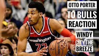 Otto Porter To The Bulls Reaction and Analysis