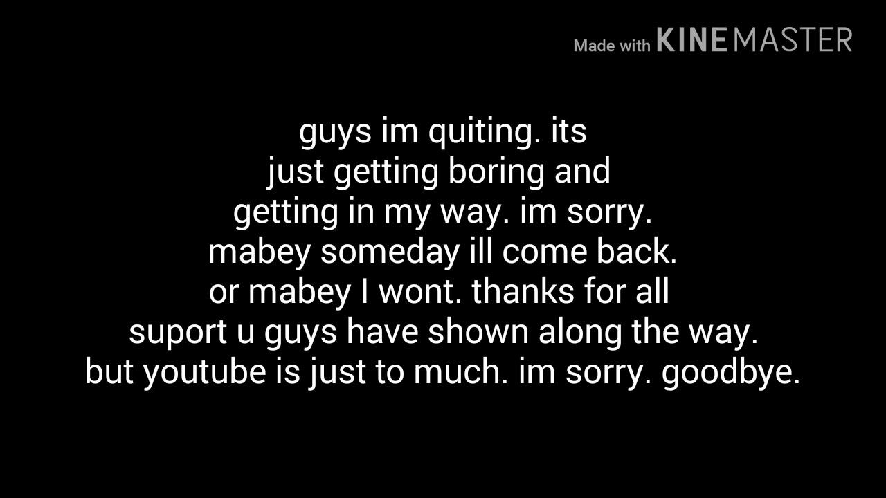 Im quiting.
