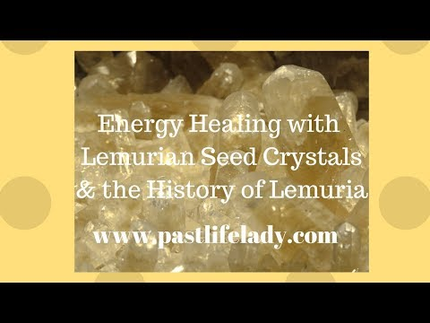 Energy Healing with Lemurian Seed Crystals and the History of Lemuria