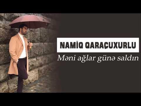 Namiq Qaraçuxurlu - Məni ağlar günə saldın