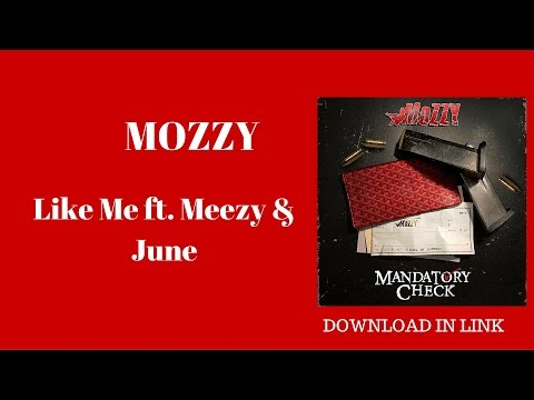 MOZZY- Like Me ft. Meezy & June
