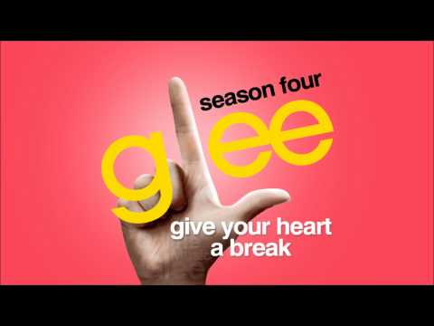 Give Your Heart A Break - Glee [HD Full Studio]
