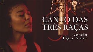 CANTO DAS TRÊS RAÇAS - Clara Nunes | Ligia Auter (versão)