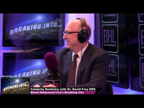 Breaking Into...Celebrity Dentistry with Dr. David Frey DDS | Black Hollywood Live