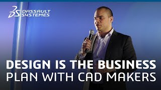 Design is the Business Plan with CAD MAKERS - Dassault Systèmes