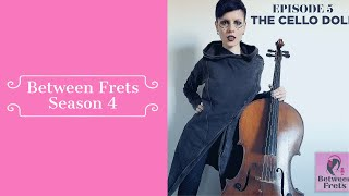 Between Frets S4 Ep 5 - Meet Cello Doll
