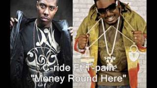 "C-ride Ft T-pain ""Money Round Here"""