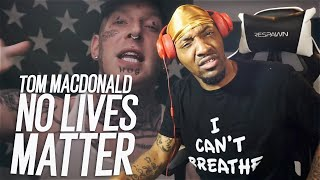 "THEY WON'T LET THIS TREND! | Tom MacDonald - ""N0 LIVES MATTER"" (REACTION!!!)"