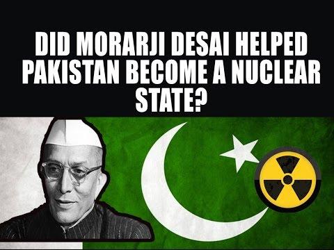 Did Indian PM Morarji Desai helped Pakistan to become a Nuclear State?