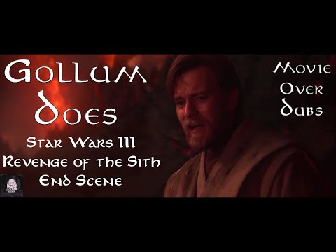 Gollum Does Movie Overdubs Star Wars Episode Iii Revenge Of The Sith End Scene Youtube