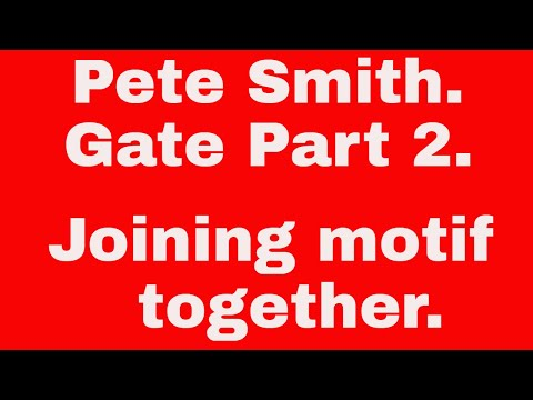 Pete Smith.  Gate Part 2.  Joining motif together.