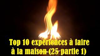 51# Top 10 expériences à faire à la maison (25 partie 1)