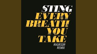 Every Breath You Take (KHURSOR Remix)