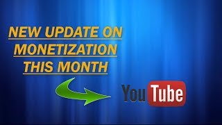 New Update On Monetization This Month 2018 || Who Will Be Able To Monetize Their Channel?