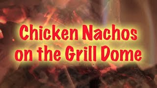 Grilled Chicken Nachos On The Grill Dome (recipe)