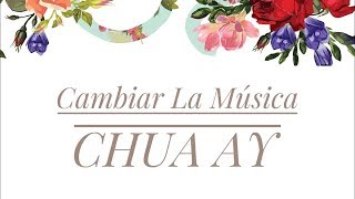 Cambiar La Musica - CHUA AY