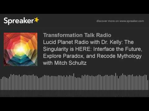 Lucid Planet Radio with Dr. Kelly: The Singularity is HERE: Interface the Future, Explore Paradox, a