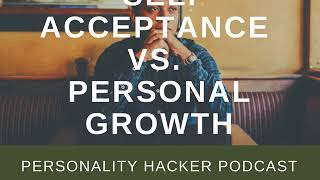 Self Acceptance vs Personal Growth