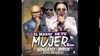 Sensato ft  Don Miguelo Y 2Nyce - El Mario De Tu Mujer (Remix)