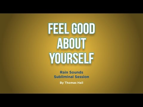 Feel Good About Yourself - Rain Sounds Subliminal Session - By Thomas Hall