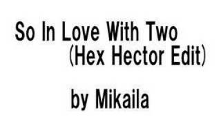 Mikaila - So In Love With Two (Hex Hector Edit)