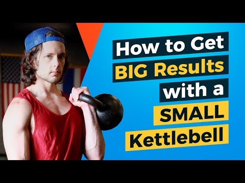 How to Get BIG Results with a SMALL Kettlebell