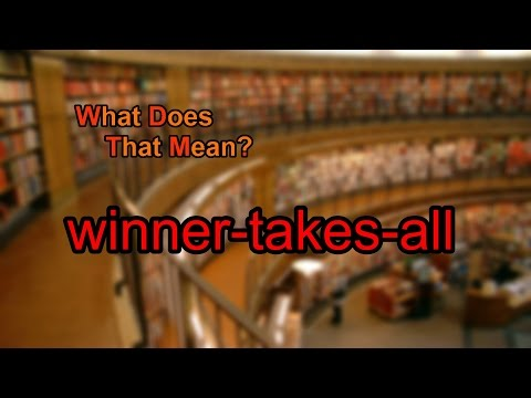 What does winner-takes-all mean?