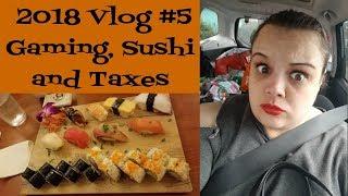 2018 Vlog #5 - Gaming, Sushi and Taxes