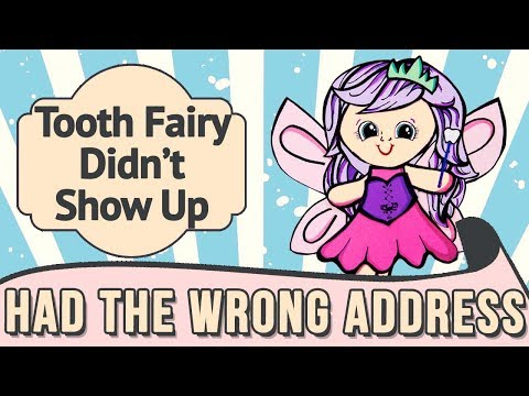 Your Tooth Fairy had the wrong address.