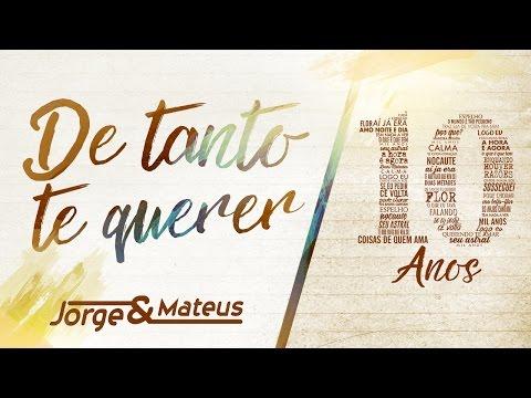 Jorge & Mateus - De Tanto Te Querer