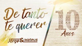 Jorge & Mateus - De Tanto Te Querer - [10 Anos Ao Vivo] (Vídeo Oficial)