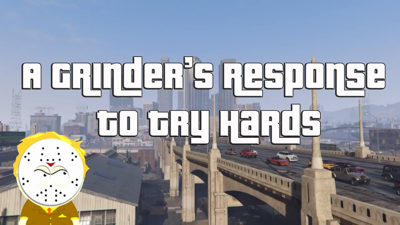 Download GTA Online Why Try Hards Will Never Understand Grinders, A Grinder's Response To Try Hards