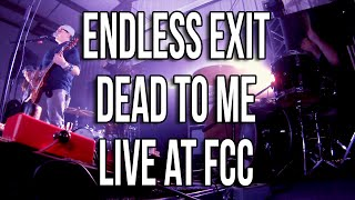 Endless Exit - Dead To Me - Live at FCC