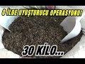 O İlde Uyuşturucu Operasyonu 30 Kilo mp3