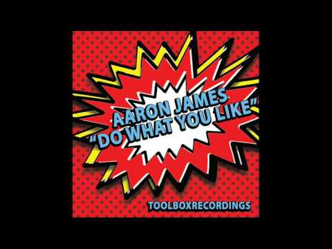 Aaron James - Do What You Like [Toolbox Recordings]