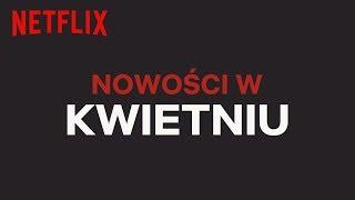Nowości na Netflix | Kwiecień 2019