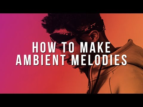 HOW TO MAKE AMBIENT MELODIES