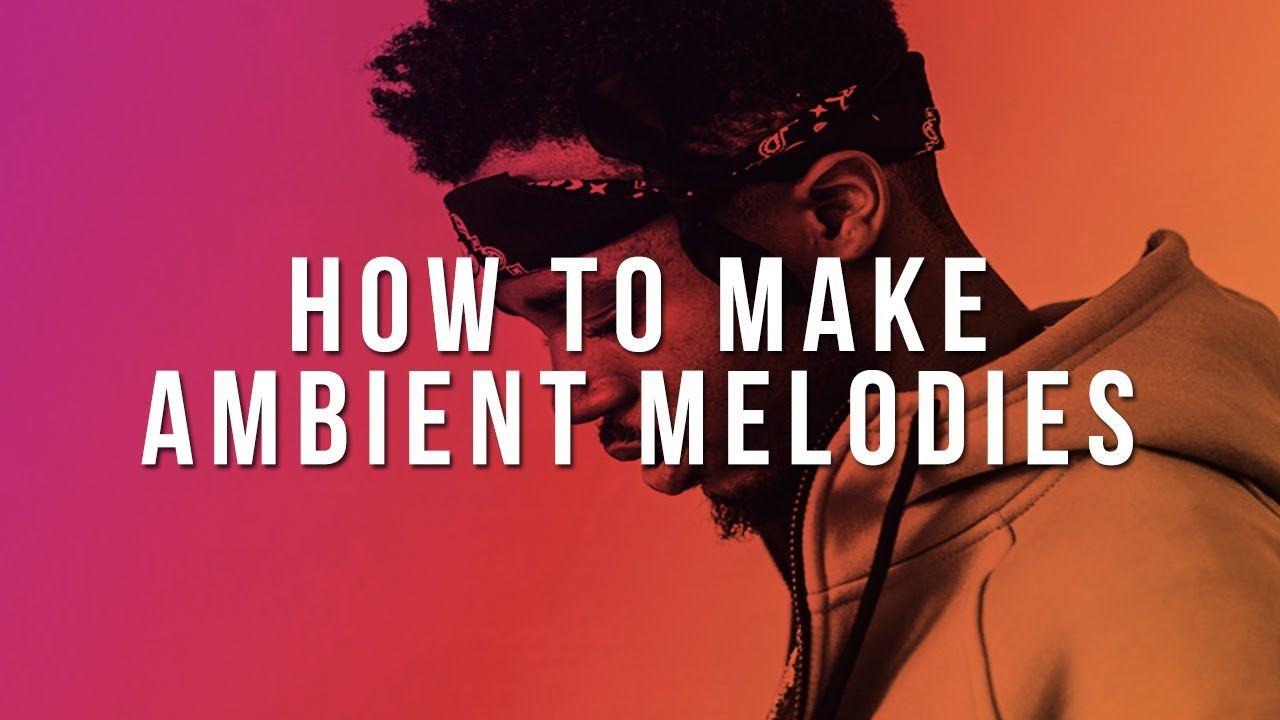 HOW TO MAKE AMBIENT MELODIES image