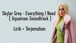 Skylar Grey - Everything I Need (Aquaman Soundtrack) | LIRIK DAN TERJEMAHAN