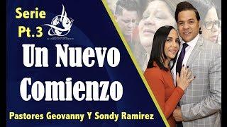Pt 3 Un Nuevo Comienzo   Pastores Geovanny y Sondy Ramirez