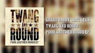 Twang and Round - Grand Daddy Long Legs (Audio)