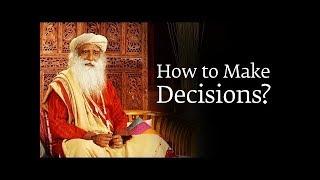 How to Make a Decision You Won't Regret Later - सही निर्णय कैसे ले - Sadhguru's Talks