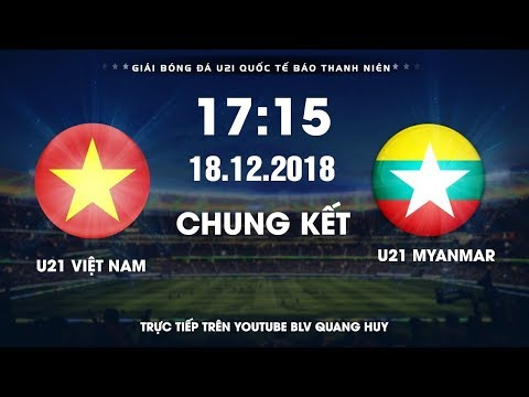 [FULL]  U21 Việt Nam vs U21 Myanmar | Chung kết giải U.21 Quốc tế Báo Thanh Niên 2018