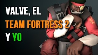 Valve, Team Fortress 2 y yo