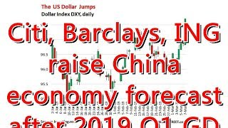 Citi, Barclays, ING raise China economy forecast after 2019 Q1 GDP dat...