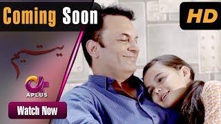 Pakistani Drama  Yateem  Coming Soon  Aplus Dramas  Sana Fakhar Noman Masood Maira Khan