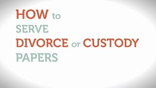 How to Serve Divorce or Custody Papers - v1