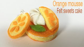 ORANGE MOUSSE TUTORIAL | FELT SWEETS CAKE